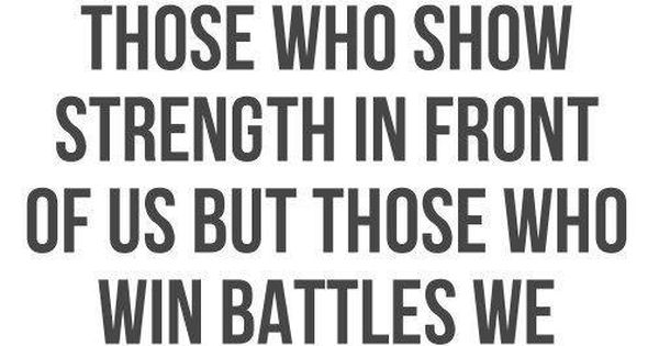 The strongest people are not those who sow strength in front of is, but those who win battles we know nothing about. truth