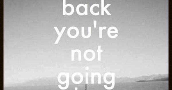 Don't look back you're not going that way. Remember this to move