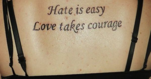 Hate is easy Love takes courage tattoo letteringtattoo love hate courage back