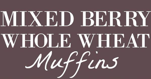 Mixed Berry Whole Wheat Muffins | Recipe | Berry muffins ...
