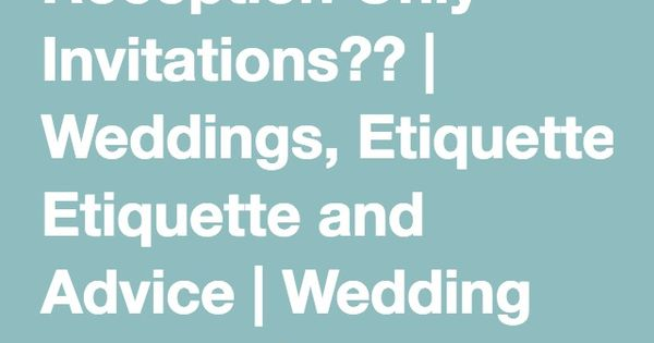 Wedding Gift Etiquette No Reception : Reception Only Invitations?? Weddings, Etiquette and Advice ...