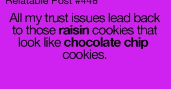 Relatable Post All My Trust Issues Lead Back To Those Raisin Cookies That Look Like Chocolate Chip Very Funny Quotes Quotes Relatable Post