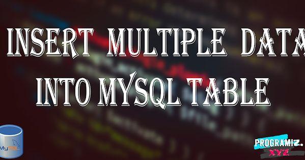 How To Insert Multiple Data Into Mysql Table Programming Humor