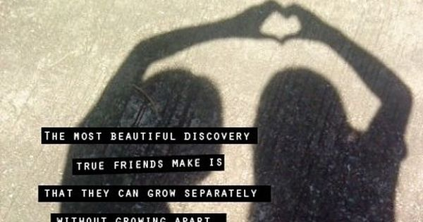 Best Friend Quotes Tumblr | The most beautiful discovery true friends make