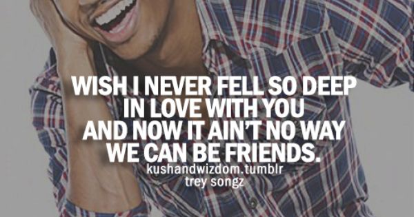 Trey Songz Love Quotes: Can't Be Friends- Trey Songz