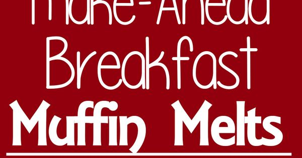 Make-Ahead Breakfast Muffin Melts | Recipe | Breakfast ...