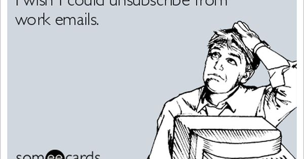I Wish I Could Unsubscribe From Work Emails Work Quotes Funny Work Humor Workplace Humor