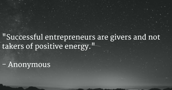"""""""Successful Entrepreneurs Are Givers And Not Takers Of"""