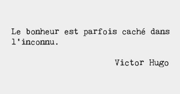 Happiness is sometimes hidden in the unknown \u2014 Victor Hugo, French