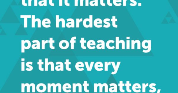 Best Part Of The Day Quotes: The Best Part Of Teaching Is That It Matters. The Hardest