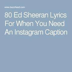 80 Ed Sheeran Lyrics For When You Need An Instagram Caption Instagram Captions Songs Instagram Captions Clever Ed Sheeran Lyrics