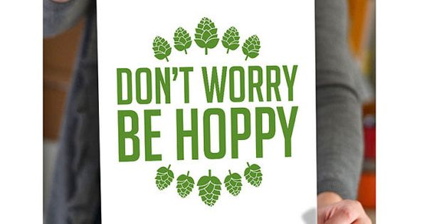 Don't Worry be Hoppy Modern Quote Beer Art Print / Home Brewery