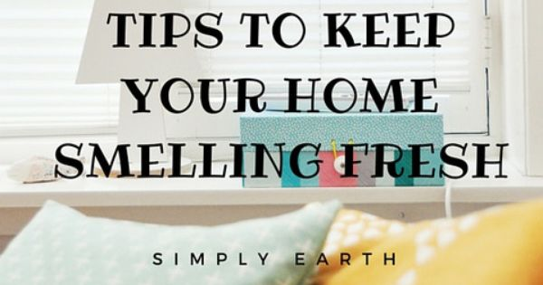 Tips to keep your home smelling fresh cleaning organizations and organizing - Tips to keep your house more organized ...