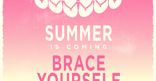 Brace Yourselves Summer Is Coming: Summer Is Coming, BRACE Yourself! We Will Soon Roll Out An