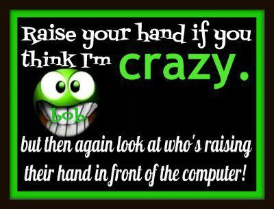 Crazy Silly Quotes Funny Facebook Status Do You Think I 39 M Crazy Weird Quotes Funny Crazy Funny Pictures Crazy Friends