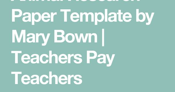 Animal Research Paper Template by Mary Bown Teachers Pay - pay template