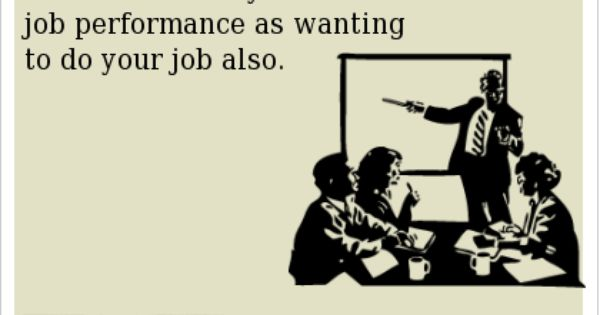 Don't mistake my excellent job performance as wantingto do your ...