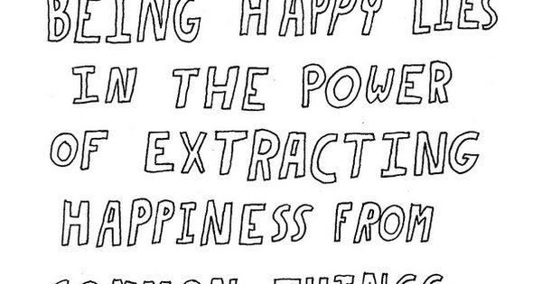 """The art of being happy lies in the power of extracting happiness"