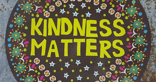 Sometimes, in this world, it is important to remind people that, 'Kindness