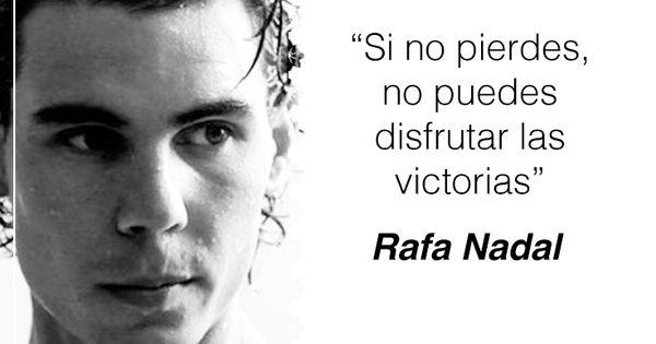 Image result for Si no pierdes, no puedes disfrutar las victorias.-Rafael Nadal.