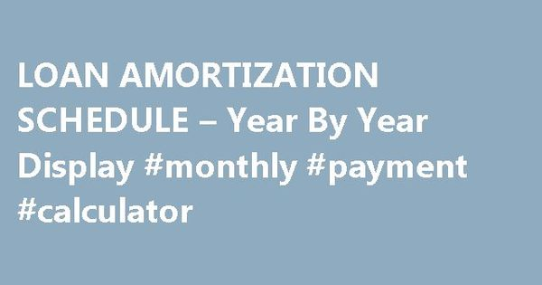 LOAN AMORTIZATION SCHEDULE \u2013 Year By Year Display #monthly #payment