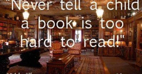Never tell a child a book is too hard to read. Mitch