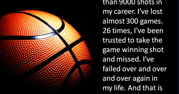"""I've missed more than 9000 shots in my career. I've lost almost"