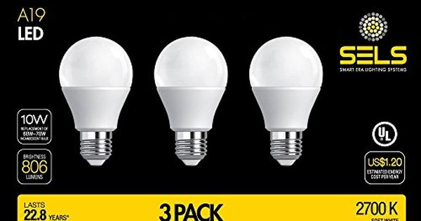 Sels A19 Led Bulb 10 Watts 806 Lumens E26 Standard Base 60 Watt Incandescent Bulb Equivalent Ul 2700k Soft White 3 Pack Light Bulb Led Light Bulb Led Lights