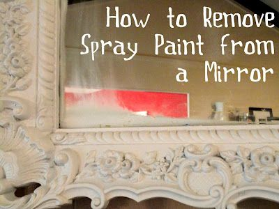 How To Remove Spray Paint From A Mirror Mirror Wall Cleaning Painted Walls Round Wall Mirror
