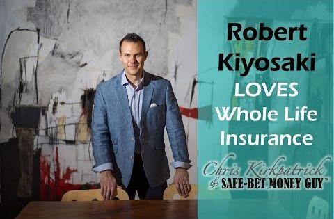 Robert Kiyosaki Loves Whole Life Insurance The Secret Tool Of The