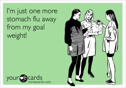 funny confession ecard  i u0026 39 m just one more stomach flu away from my goal weight