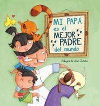 Mi Papá Es El Mejor Padre Del Mundo De Ana Zurita Jiménez Papa Libros Padre