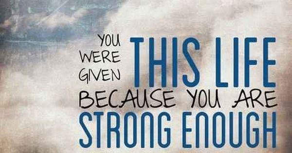 Sometimes I wonder if I am strong enough...