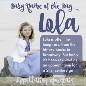 Lola Baby Name Of The Day Appellation Mountain Baby Girl Names Baby Names Names