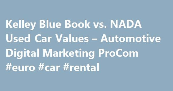 Kelley Blue Book Vs Nada Used Car Values Automotive Digital