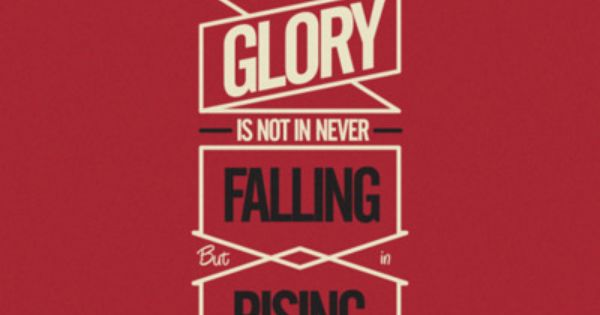 Inspiring quote of the day: Our greatest glory is not in never
