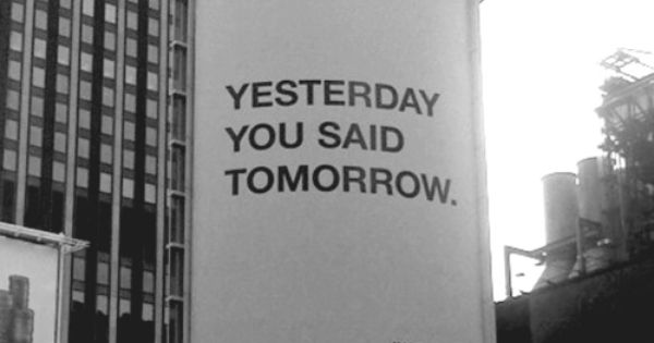 """Yesterday you said tomorrow. Just do it."" fitness motivation"