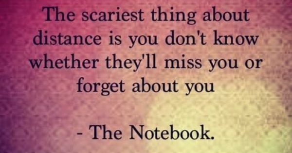 The scariest thing about distance is you don't know if they'll miss