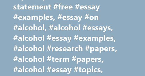 alcohol essays examples topics questions thesis statement alcohol essays examples topics questions thesis statement essay examples essay on alcohol alcohol essays alcohol essay examp
