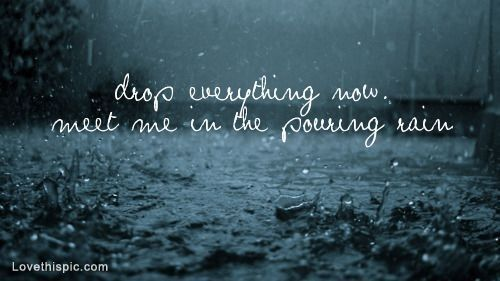 Pouring Rain Quotes Music Rain Love Love Quotes Photography