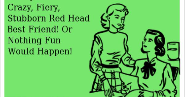 Amen! Everyone needs a red head in their life