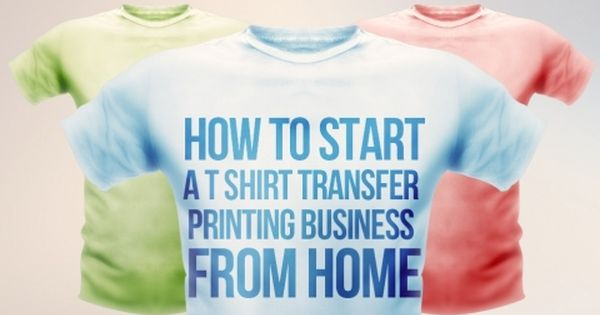 How to start a t shirt transfer printing business from for Printing your own t shirts at home