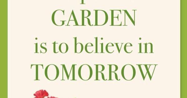 To Plant A Garden Is To Believe In Tomorrow Audrey Hepburn Garden Quotation Garden Humor