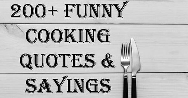 200 Funny Cooking Quotes Sayings Cooking Quotes Humor