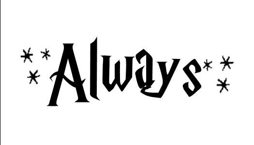 Same Text Put The Always In Quotations And We Have A Tattoo My Friends Harry Potter Font Harry Potter Tattoos Harry Potter Tattoo Unique