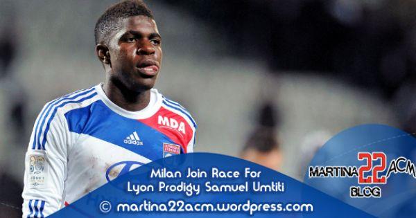 Milan Join Race For Lyon Prodigy Samuel Umtiti Lyon Milan Racing