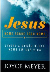 Jesus Nome Sobre Todo Nome Joyce Meyer Joyce Meyer Livros