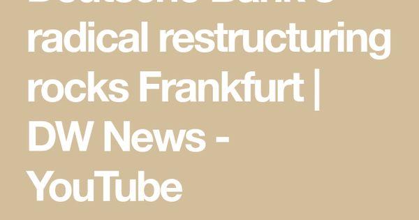 Deutsche Bank S Radical Restructuring Rocks Frankfurt Dw News Youtube Financial Institutions Frankfurt Radicals