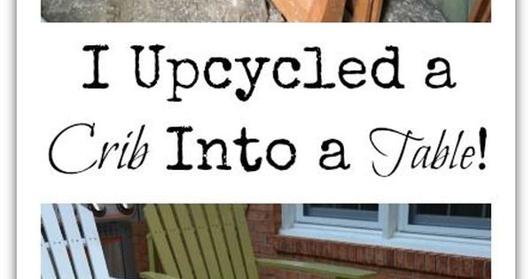I Upcycled My Sons Old Crib Into A Coffee Table For Patio Diy Table Upcycle And
