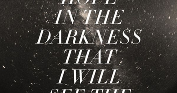 """Give Me Hope in the Darkness that I Will See the Light"""